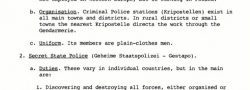 Neben der Abwehr, der Bundeswehr, gab es die Geheime Staatspolizei oder SS und Kriminalpolizei - nicht unter ihrer Gerichtsbarkeit und häufig im Widerspruch zu der Abwehr - geleitet durch Heinrich Himmler